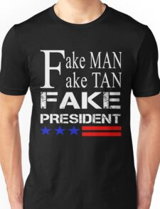 Trump - fake man fake tan fake president Unisex T-Shirt