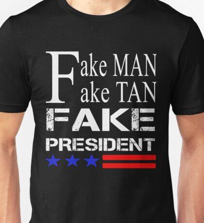 Trump - fake man fake tan fake president Unisex T-Shirt