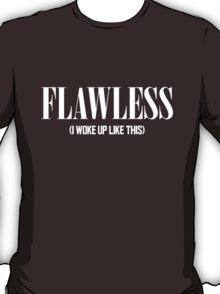 Flawless (I Woke Up Like This) T-Shirt