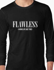 Flawless (I Woke Up Like This) Long Sleeve T-Shirt