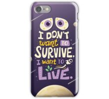 I want to live iPhone Case/Skin