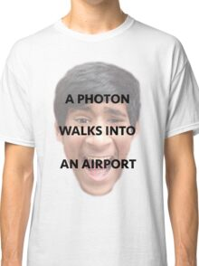 A Photon Walks Into An Airport Classic T-Shirt