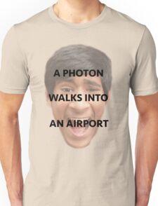 A Photon Walks Into An Airport Unisex T-Shirt