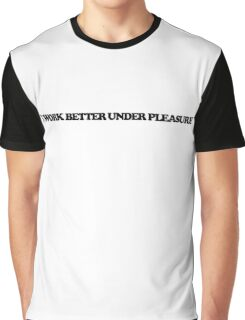 I work better under pleasure Graphic T-Shirt
