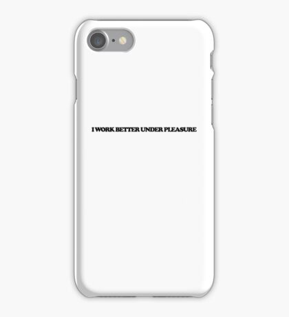 I work better under pleasure iPhone Case/Skin