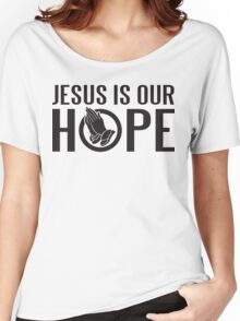 Jesus is our hope Women's Relaxed Fit T-Shirt