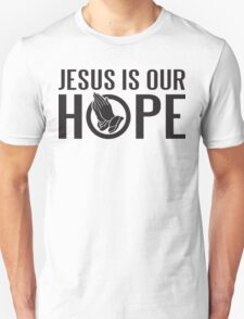 Jesus is our hope Unisex T-Shirt