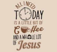 All I Need Today Is A Little Bit Of Coffee And Whole Lot Of Jesus  T-Shirt