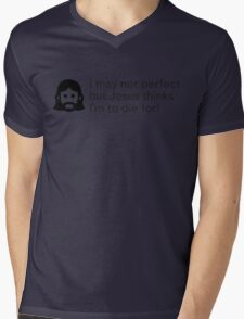 I may not perfect but Jesus thinks I'm to die for Mens V-Neck T-Shirt