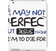 I may not perfect but Jesus thinks I'm to die for iPad Case/Skin