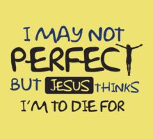 I may not perfect but Jesus thinks I'm to die for Kids Clothes