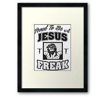 Proud to be a Jesus freak Framed Print