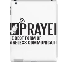 Prayer - the best form of wireless communication iPad Case/Skin