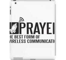 Prayer - the best form of wireless communication iPad Case/Skin