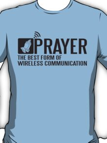Prayer - the best form of wireless communication T-Shirt
