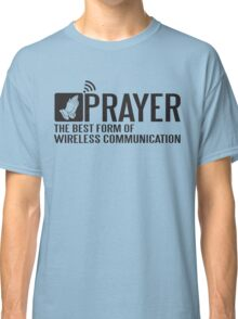 Prayer - the best form of wireless communication Classic T-Shirt