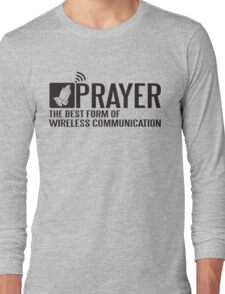 Prayer - the best form of wireless communication Long Sleeve T-Shirt