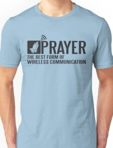 Prayer - the best form of wireless communication Unisex T-Shirt