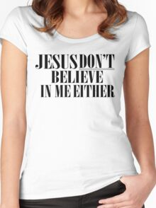 Jesus don't believe in me either Women's Fitted Scoop T-Shirt