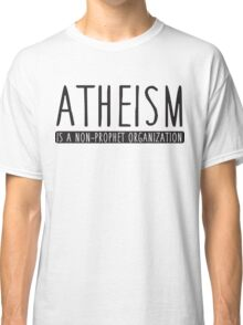Atheism is a non-prophet organization Classic T-Shirt