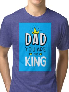 Dad You Are The King Tri-blend T-Shirt