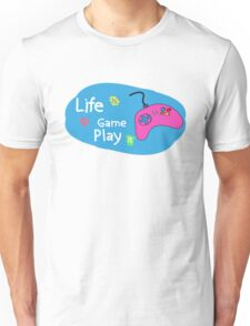 Life Is A Game Play It Unisex T-Shirt