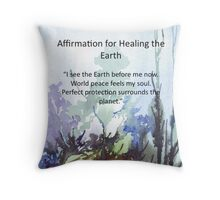 Affirmation for HEALING the EARTH Throw Pillow