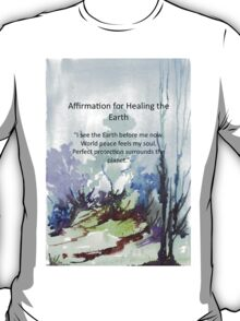 Affirmation for HEALING the EARTH T-Shirt
