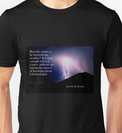 But Who Wants To Be Foretold - Jerome K. Jerome Unisex T-Shirt