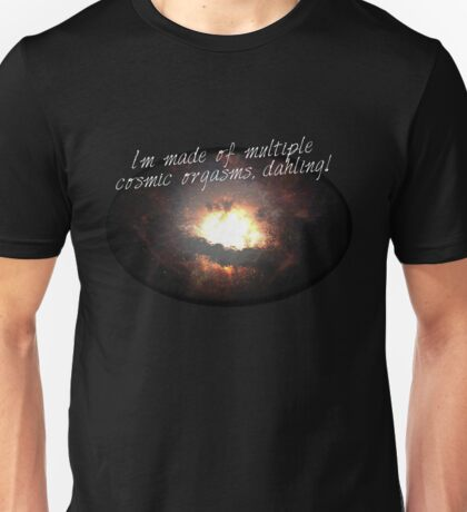 i'm made of multiple cosmic orgasms, dahling! T-Shirt