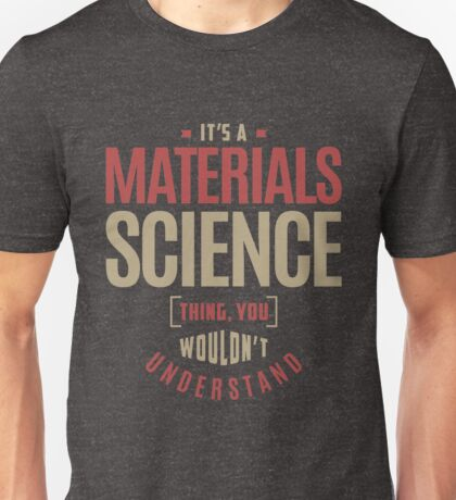 Materials Science Thing Unisex T-Shirt