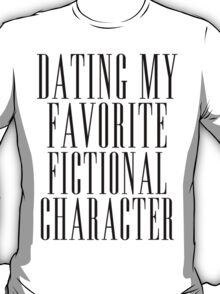 dating my favorite fic character T-Shirt