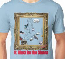 It Must Be the Shoes Unisex T-Shirt