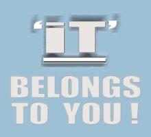'IT' Belongs TO YOU by TeaseTees