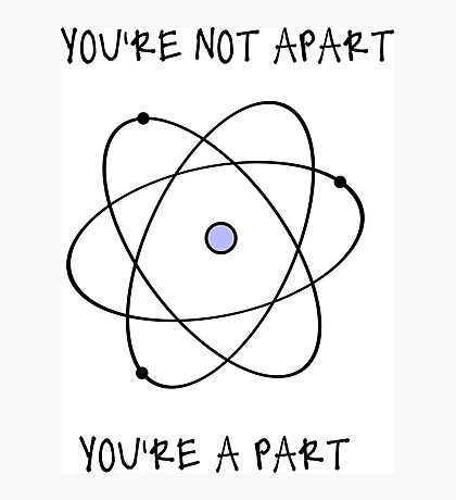 You're not apart. You're a part. Photographic Print