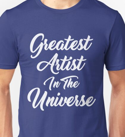 Greatest Artist in Universe Creative Paint Visual Gift Unisex T-Shirt