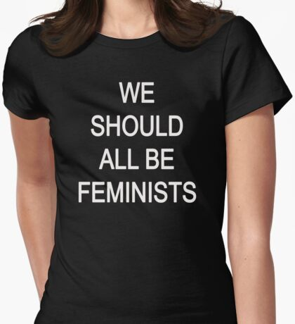 WE SHOULD ALL BE FEMINIS Womens Fitted T-Shirt
