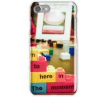 {Learn to be Here in the Moment} iPhone Case/Skin