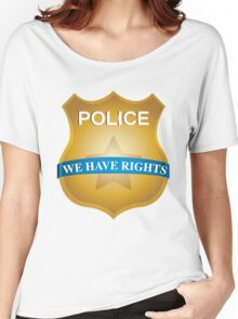Police: We Have Rights T-Shirt - Cops are pigs Women's Relaxed Fit T-Shirt