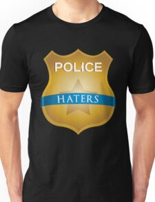 Police are Haters T-Shirt - Cops just don't understand Unisex T-Shirt