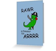 RAWR is Dinosaur for ARRR (Pirate Dinosaur) Greeting Card