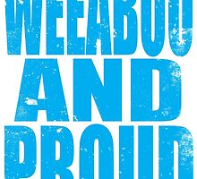 Weeaboo AND PROUD (BLUE) by Penelope Barbalios