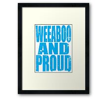 Weeaboo AND PROUD (BLUE) Framed Print