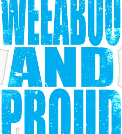 Weeaboo AND PROUD (BLUE) Sticker