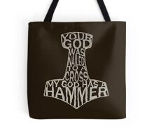your god was nailed to a cross, my god has a hammer Tote Bag
