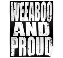 Weeaboo AND PROUD (WHITE) Poster