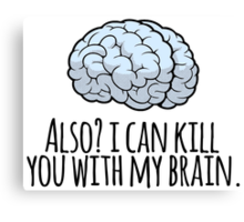 Also? I can kill you with my brain. Canvas Print