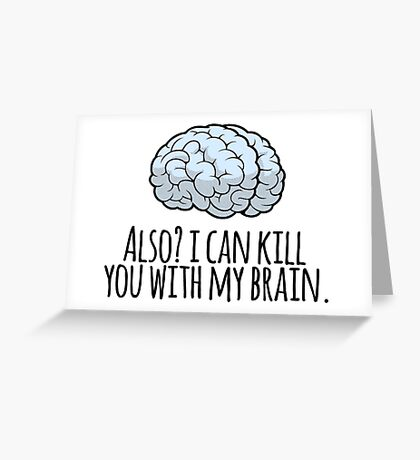 Also? I can kill you with my brain. Greeting Card