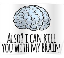 Also? I can kill you with my brain. Poster