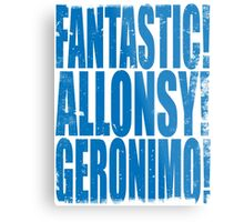 FANTASTIC! ALLONSY!! GERONIMO!!! Metal Print